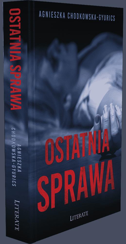 Ostatnia sprawa - Agnieszka Chodkowska–Gyurics